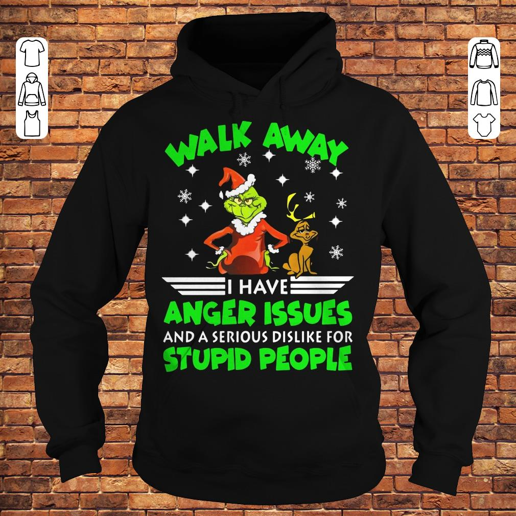 Grinch Walk Away I Have Anger Issues And A Serious Dislike For Stupid People Shirt Hoodie