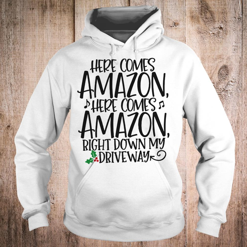 Here comes Amazon Right down my driveway shirt Hoodie