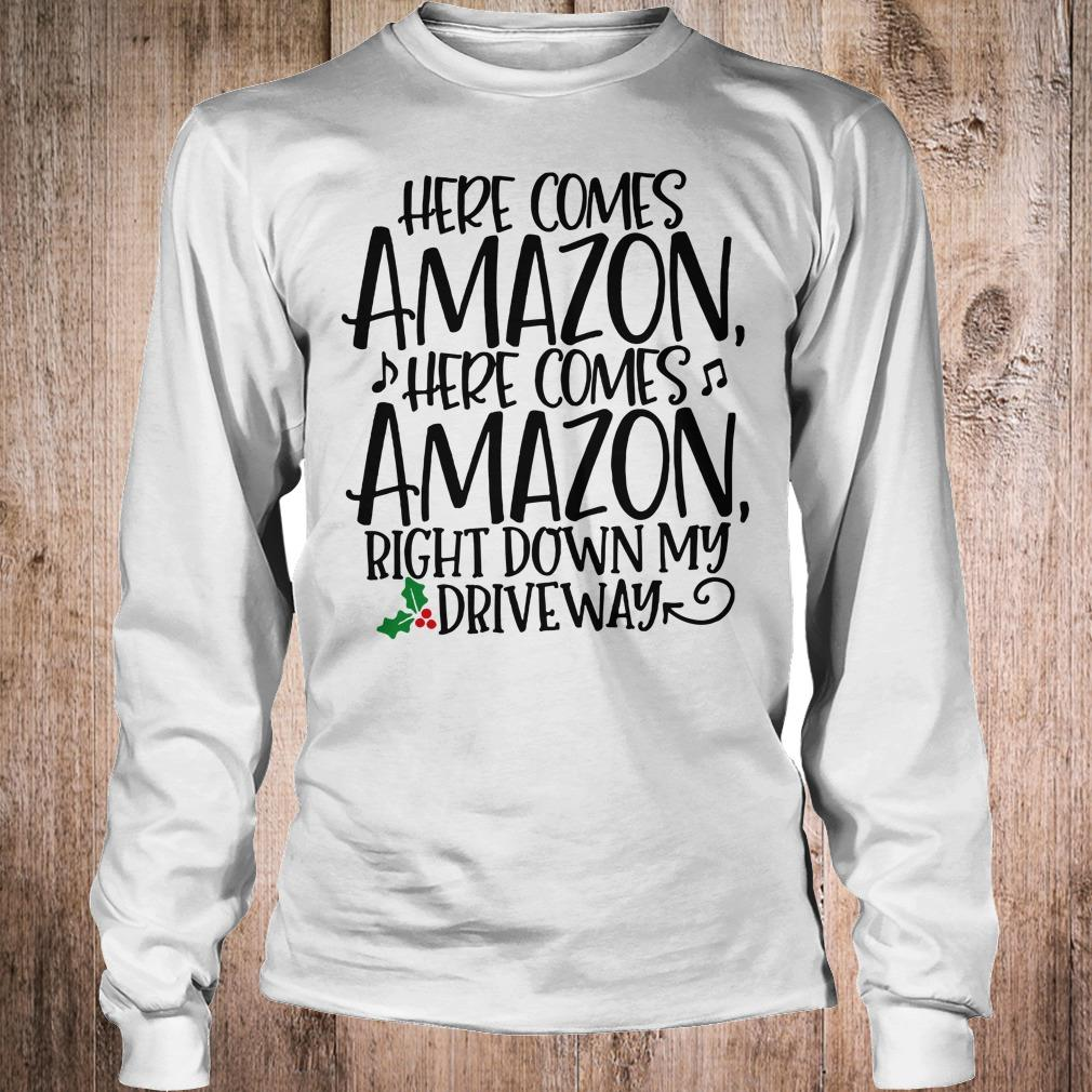 Here comes Amazon Right down my driveway shirt Longsleeve Tee Unisex