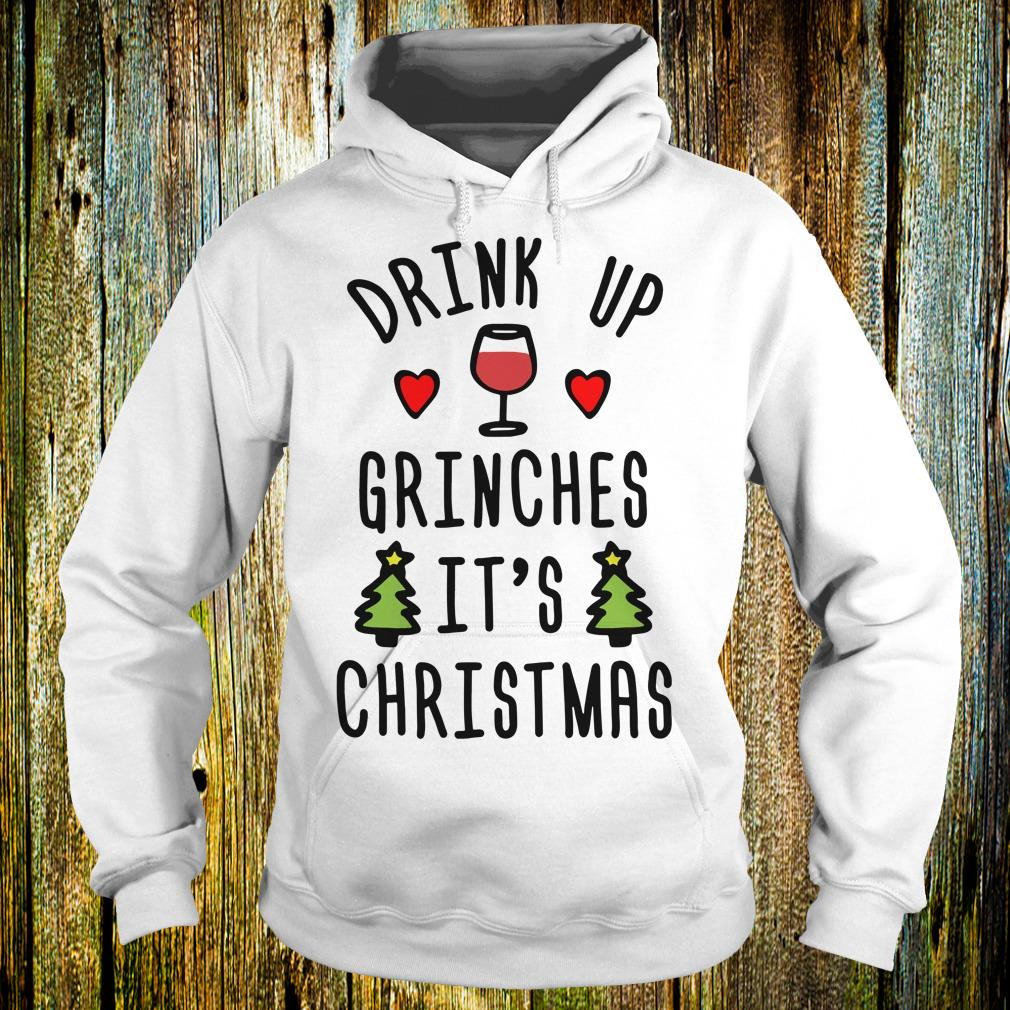 Hot It's Christmas drink up Grinches Shirt Hoodie