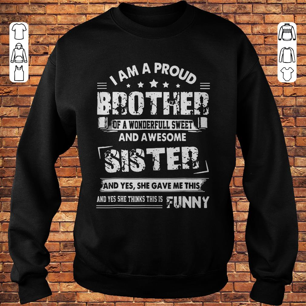 I am a proud brother of a wonderfull sweet and awesome sister Shirt