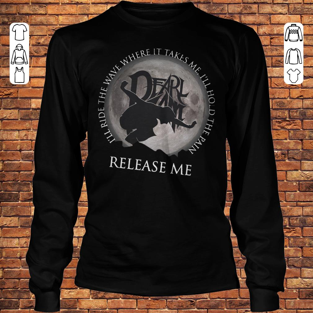 I'll ride the wave where it takes me, I'll hold the pain release me shirt Longsleeve Tee Unisex