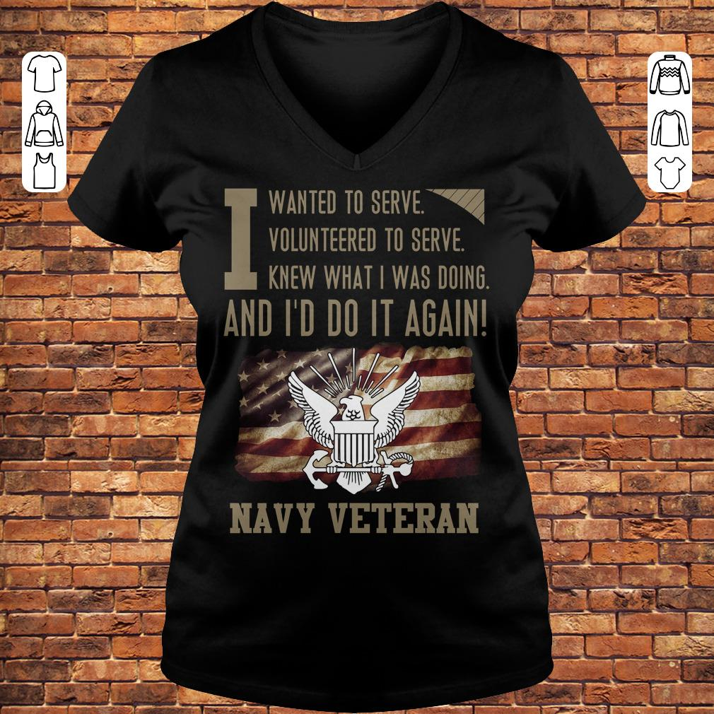 I wanted to serve volunteered to serve knew what i was doing and I'd do it again navy veteran shirt Ladies V-Neck
