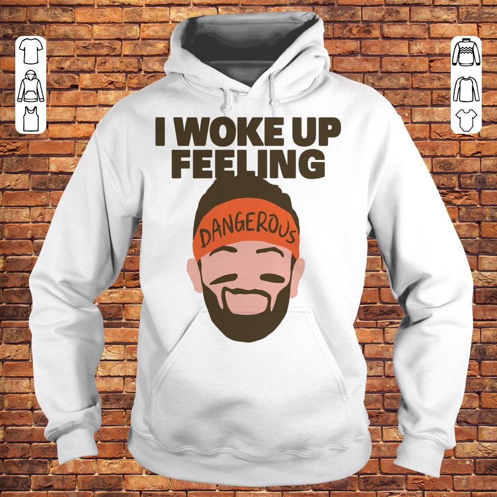 I woke up feeling Baker Mayfield Dangerous shirt