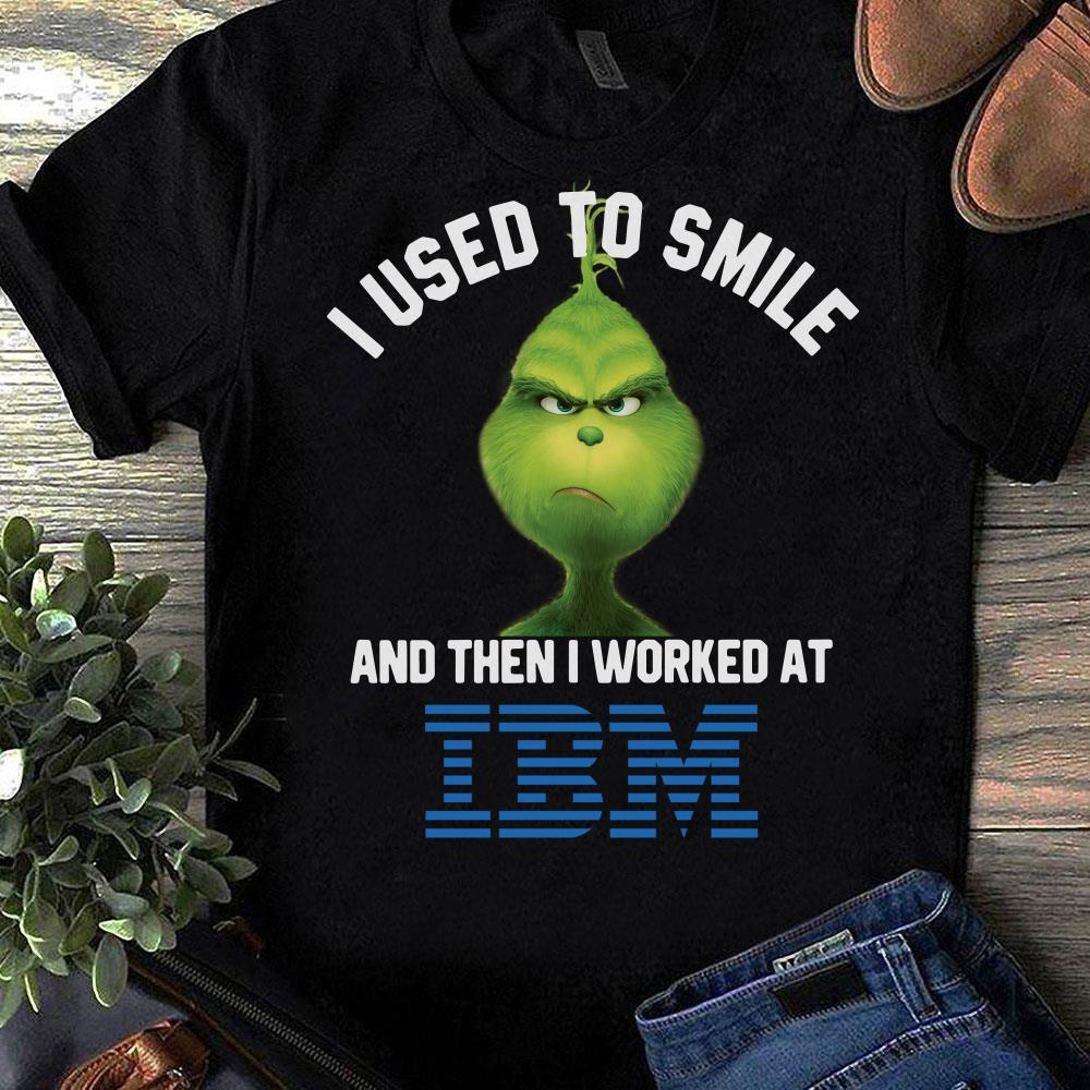 IBM Grinch I used to smile and then I worked at IBM shirt
