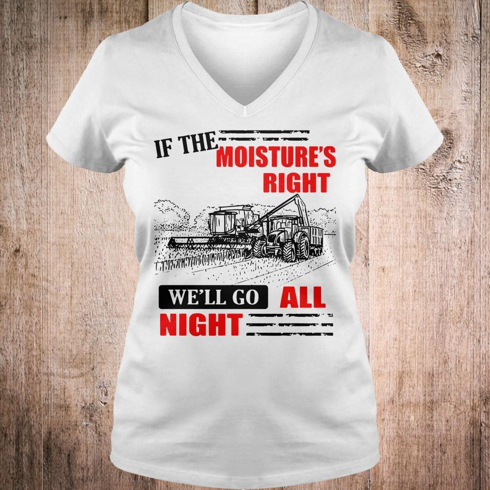 If The Moisture's Right We'll Go All Night shirt Ladies V-Neck