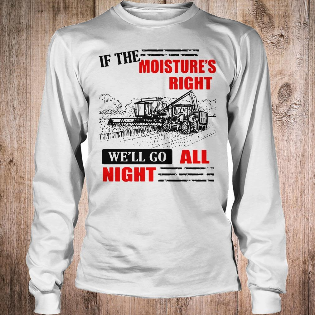 If The Moisture's Right We'll Go All Night shirt Longsleeve Tee Unisex