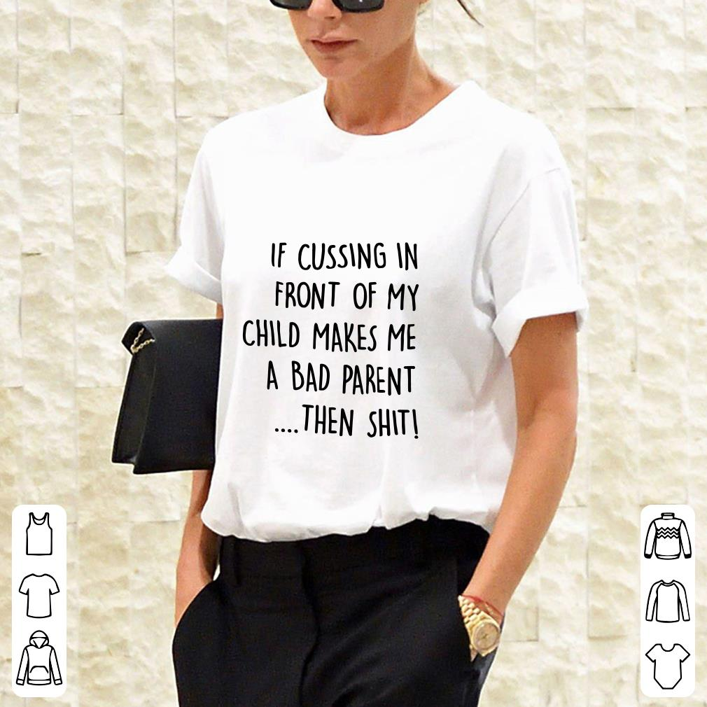 If cussing in front of my child makes me a bad parent then shit shirt 2