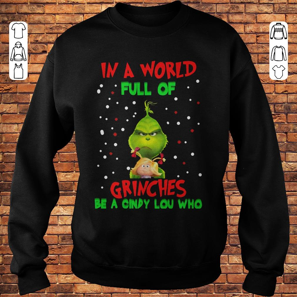 https://premiumleggings.net/images/2018/11/In-a-world-full-of-Grinches-be-a-Cindy-Lou-Who-Shirt-Sweatshirt-Unisex.jpg