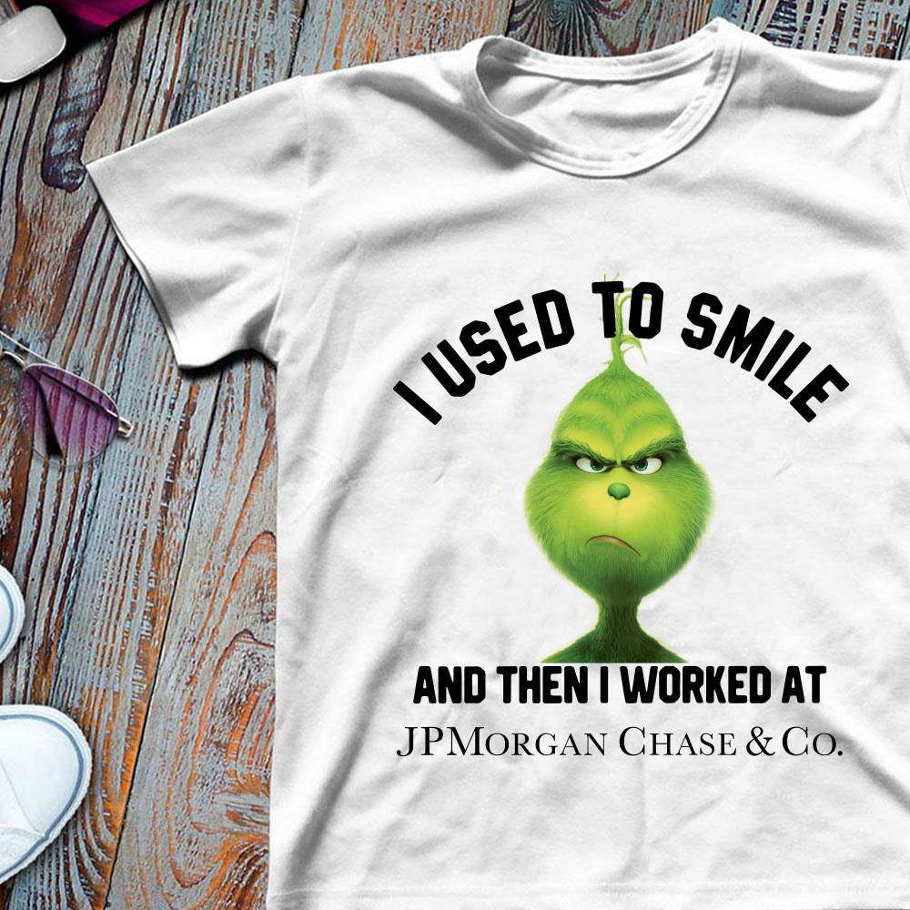 JPMorgan Chase Grinch I used to smile and then I worked at JPMorgan Chase shirt
