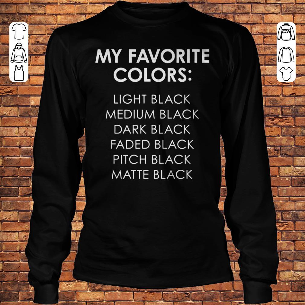 My favorite colors light black medium black dark black faded black pitch black matte black shirt