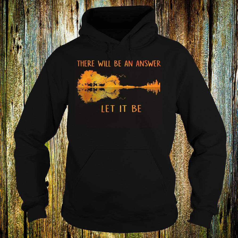 Official Guitar lake shadow Let it be there will be an answer shirt Hoodie