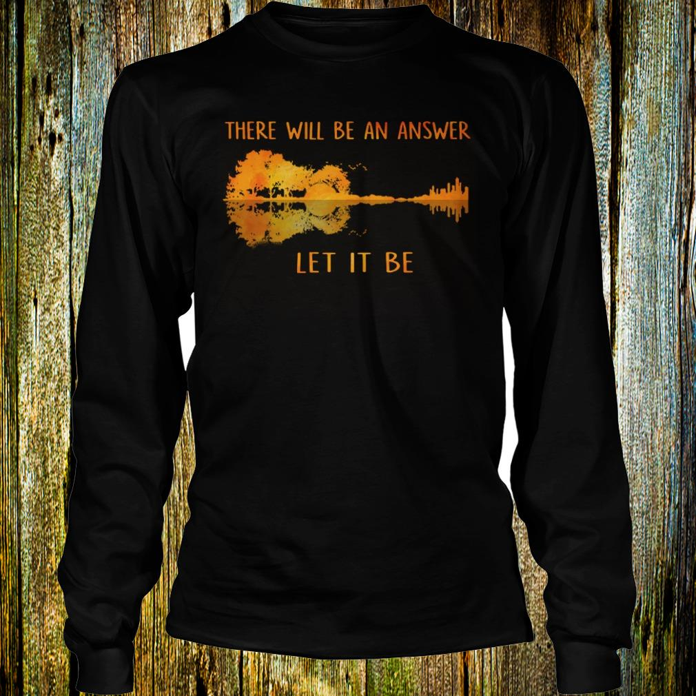 Official Guitar lake shadow Let it be there will be an answer shirt Longsleeve Tee Unisex