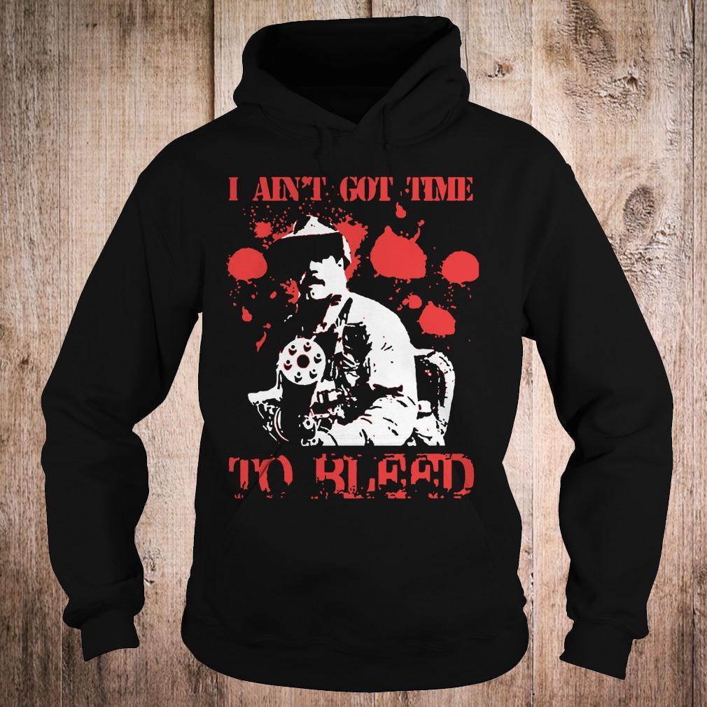 Predator Blain Cooper I ain't got time to bleed shirt Hoodie
