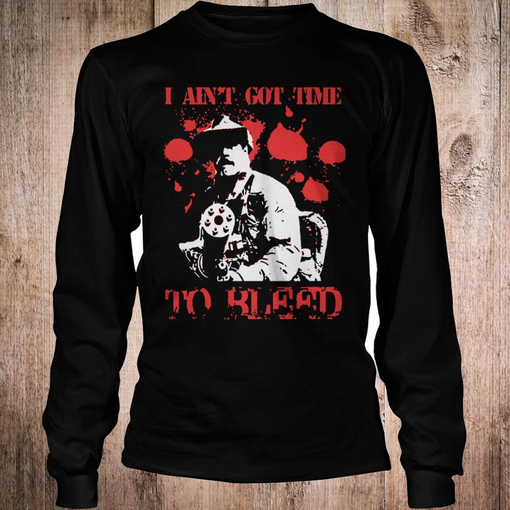 Predator Blain Cooper I ain't got time to bleed shirt Longsleeve Tee Unisex