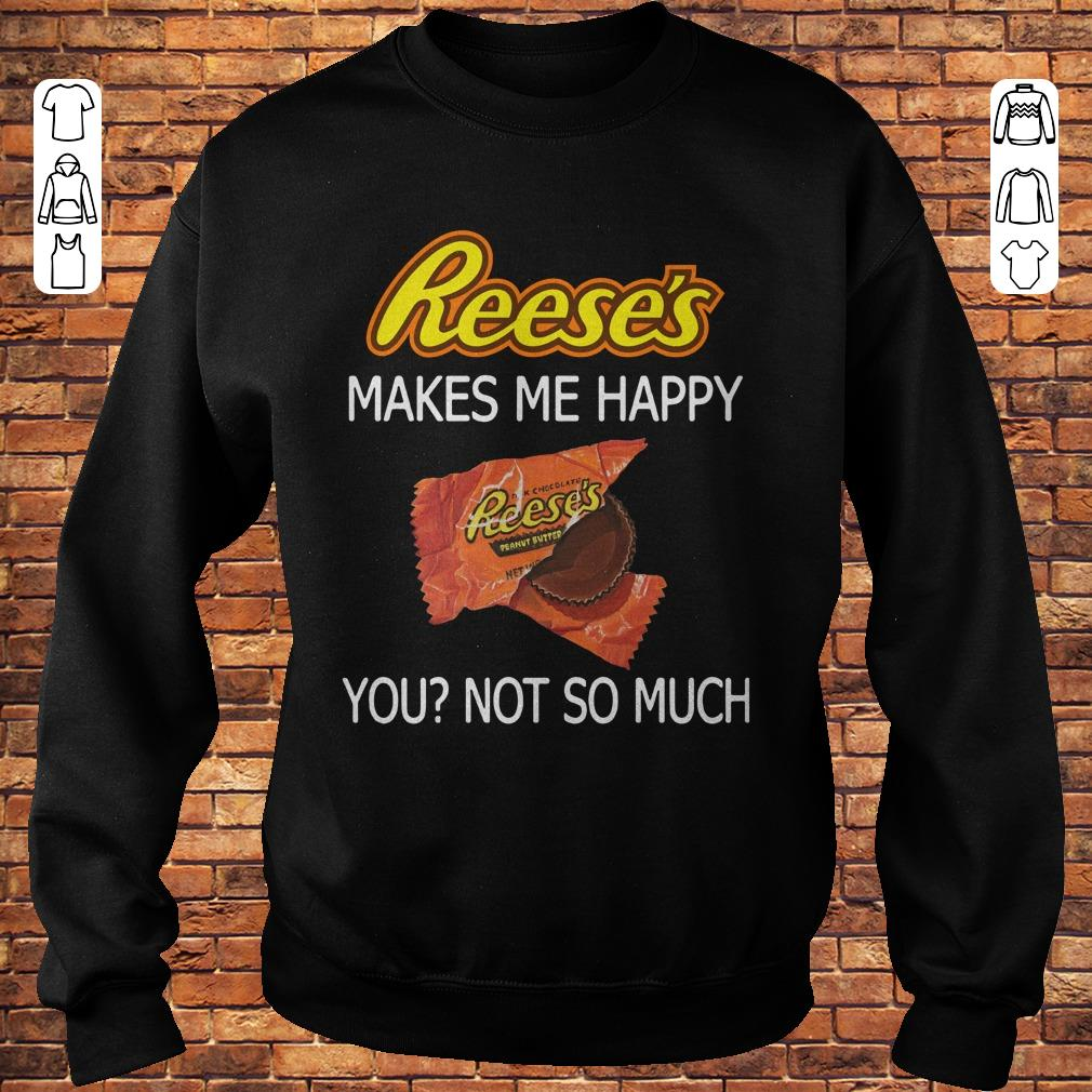 Reese's makes me happy shirt