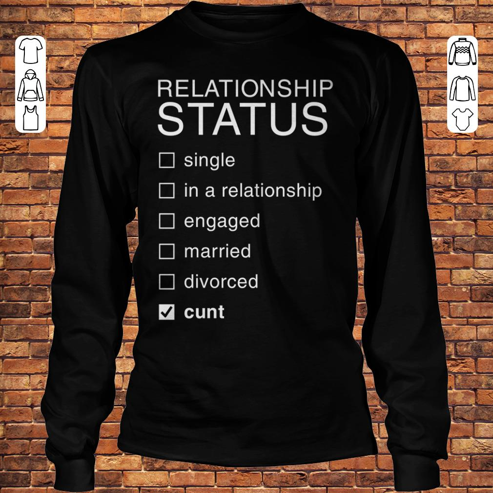 Relationship Status Cunt shirt Longsleeve Tee Unisex