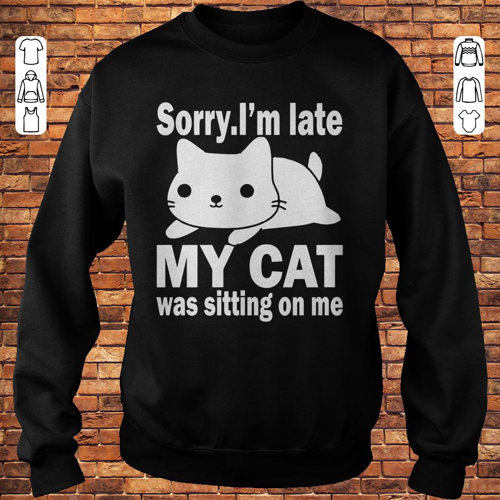 https://premiumleggings.net/images/2018/11/Sorry-I-m-late-My-cat-was-sitting-on-me-shirt-Sweatshirt-Unisex.jpg