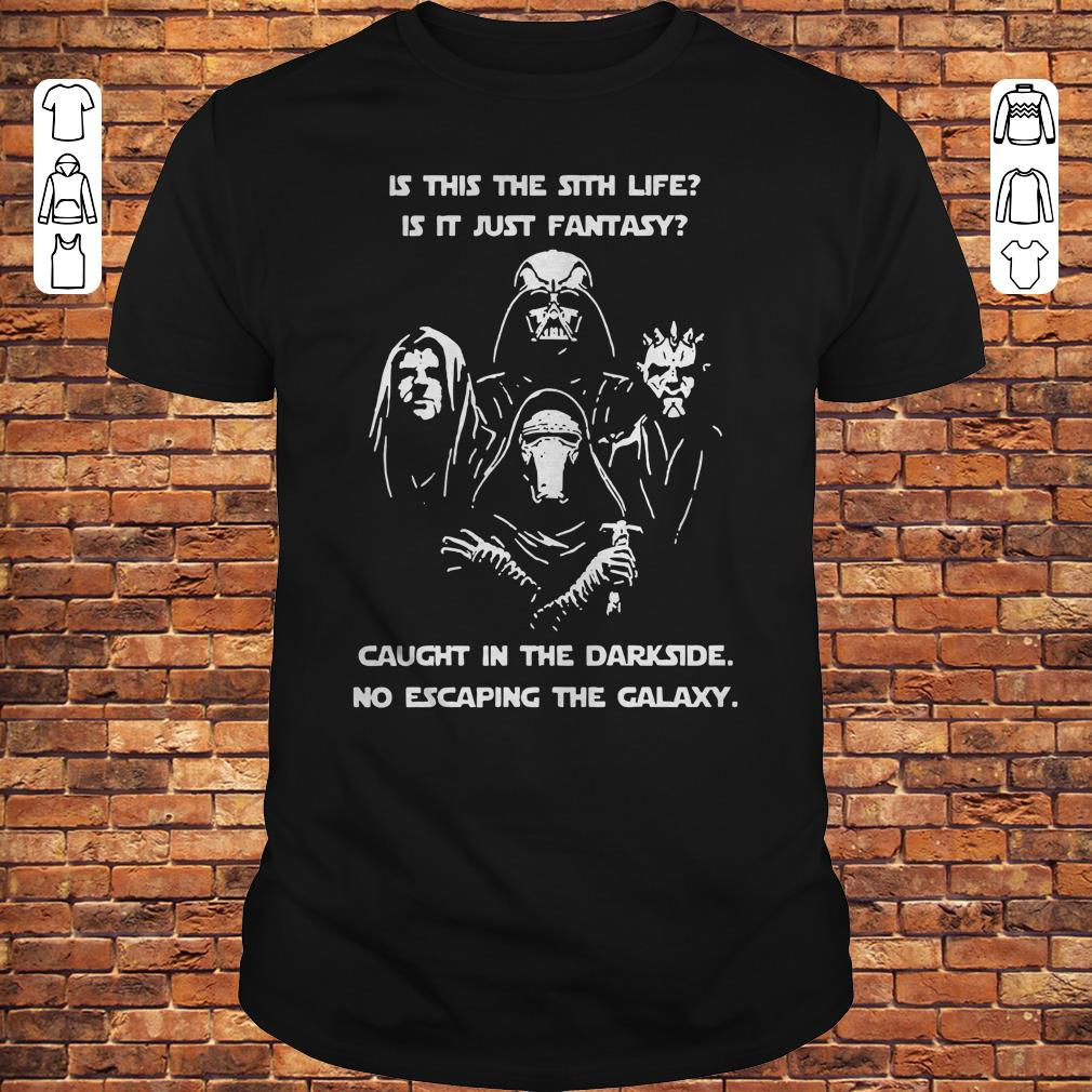 Star War is this the sith life, or is it fantasy Caught in the Dark side, no escaping the galaxy shirt