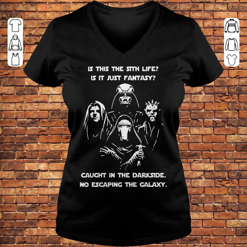 Star War is this the sith life, or is it fantasy Caught in the Dark side, no escaping the galaxy shirt Ladies V-Neck