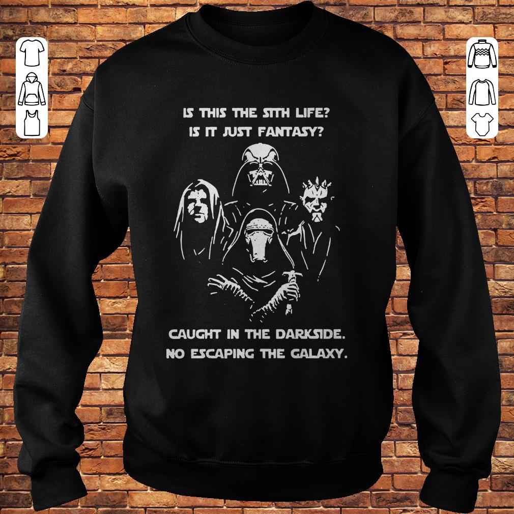 https://premiumleggings.net/images/2018/11/Star-War-is-this-the-sith-life-or-is-it-fantasy-Caught-in-the-Dark-side-no-escaping-the-galaxy-shirt-Sweatshirt-Unisex.jpg