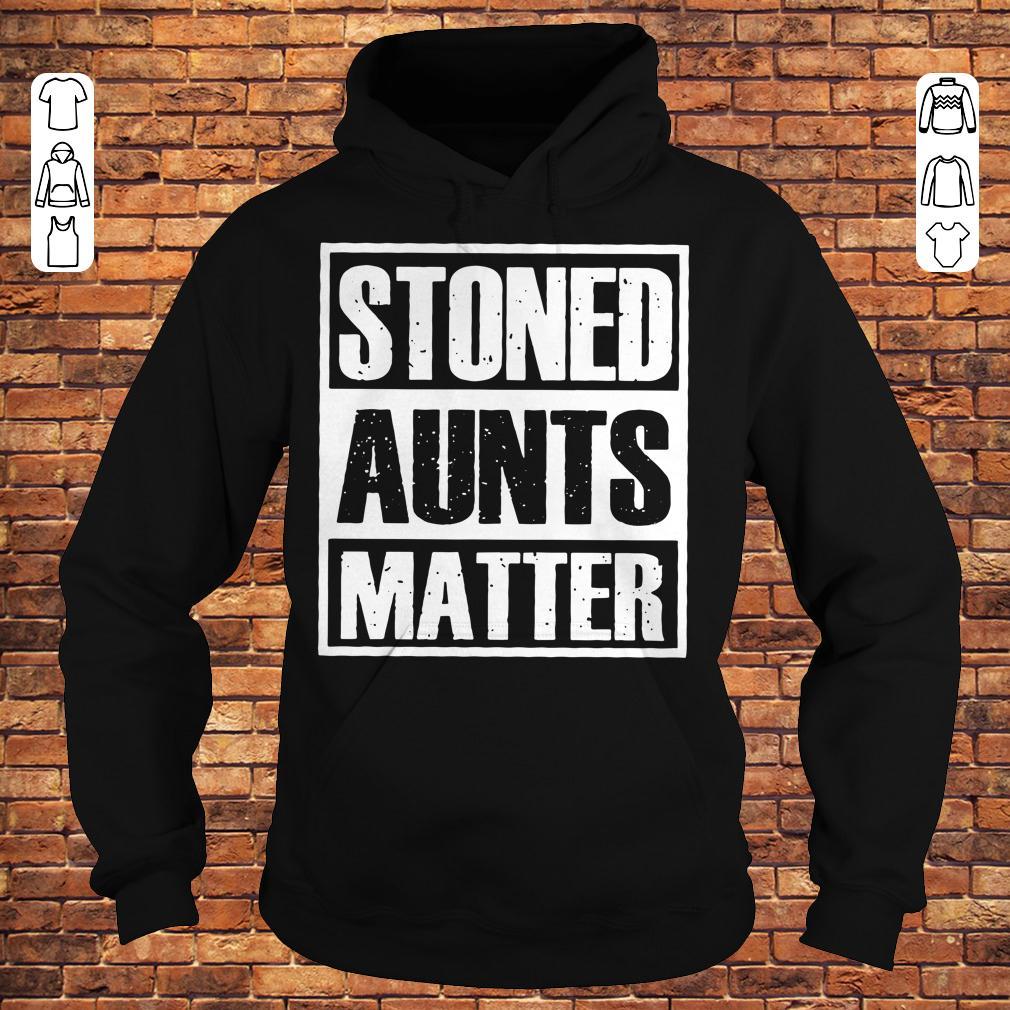 Stoned Aunts Matter shirt