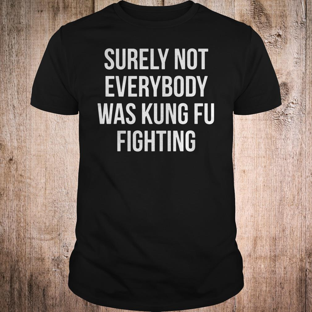 Surely Not Everybody Was Kung Fu Fighting shirt Classic Guys / Unisex Tee