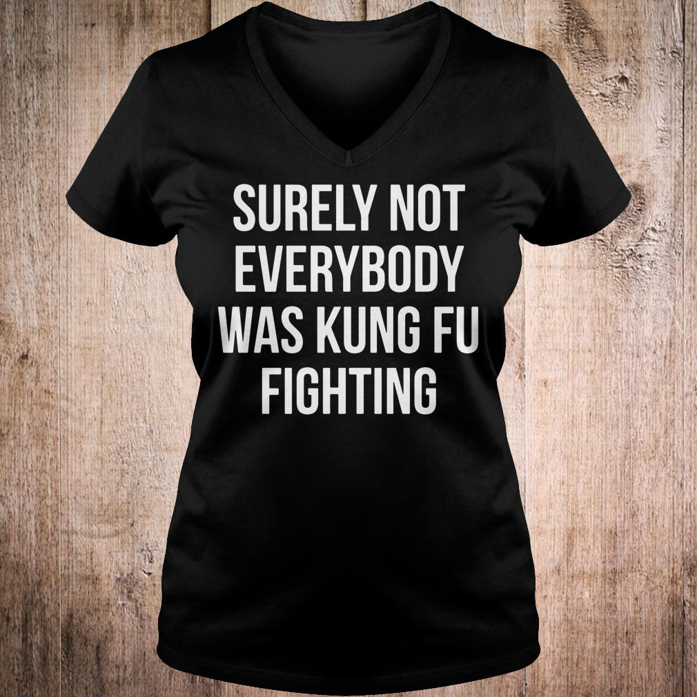Surely Not Everybody Was Kung Fu Fighting shirt Ladies V-Neck
