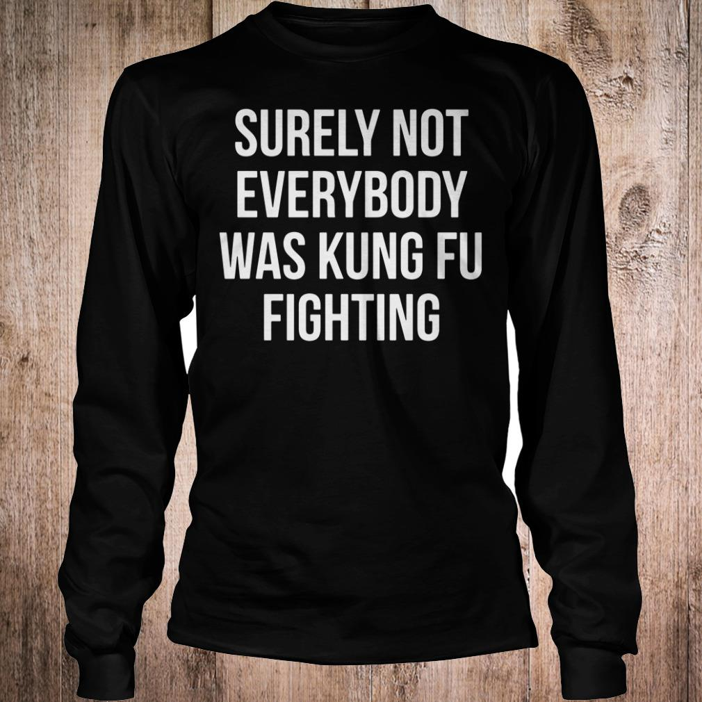 Surely Not Everybody Was Kung Fu Fighting shirt Longsleeve Tee Unisex