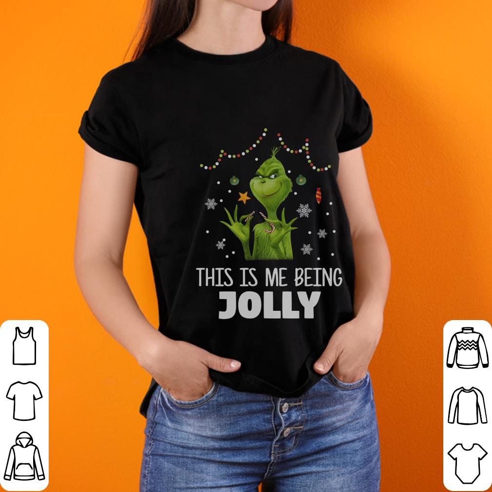 The Grinch This is me being Jolly shirt