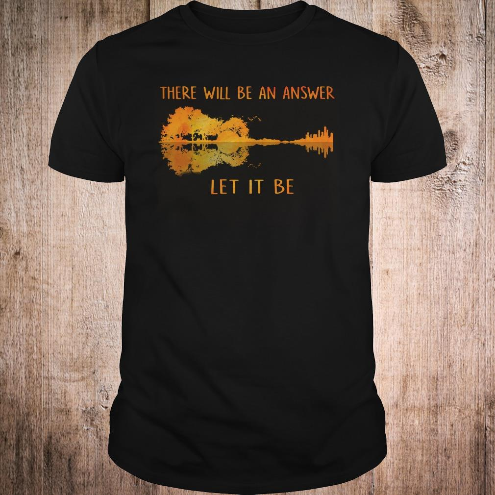 There will be an answer let it be shirt Classic Guys / Unisex Tee