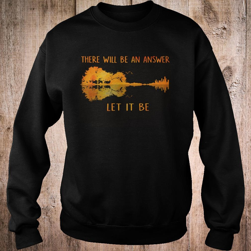 There will be an answer let it be shirt 1