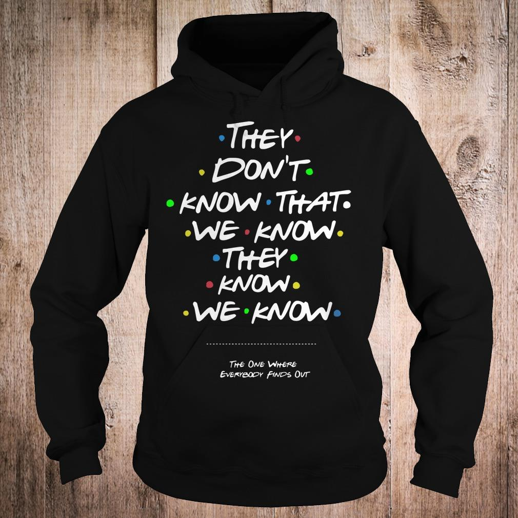 They don't know that we know they know we know shirt Hoodie