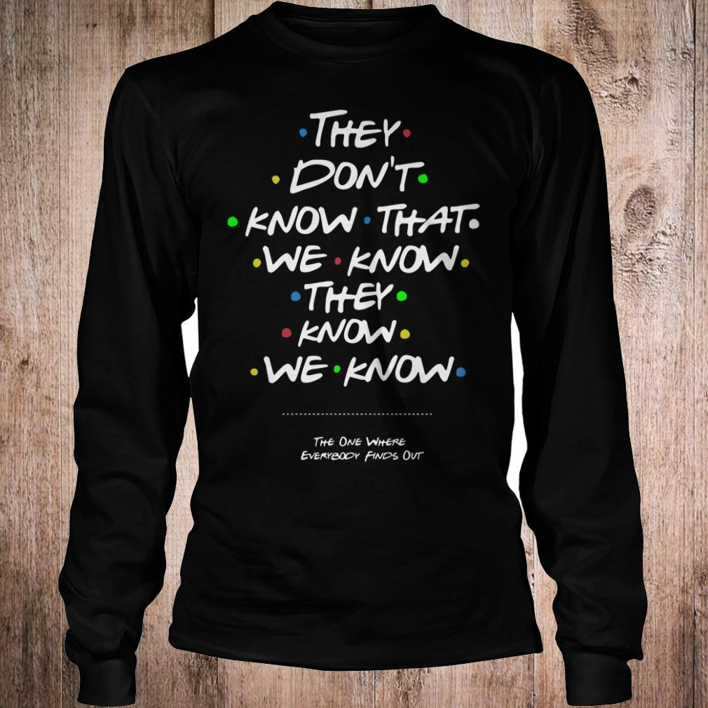 They don't know that we know they know we know shirt Longsleeve Tee Unisex