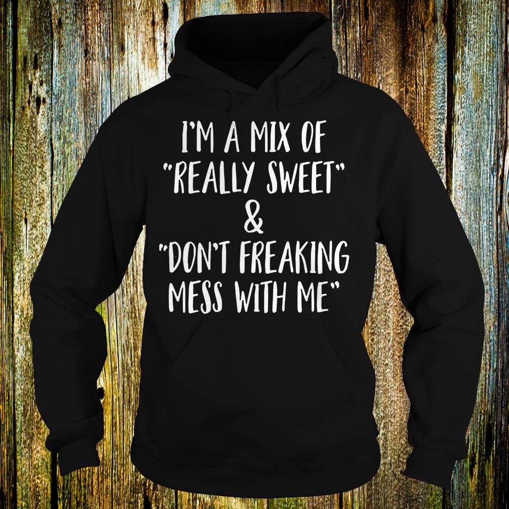 Top I'm a mix of really sweet shirt Hoodie