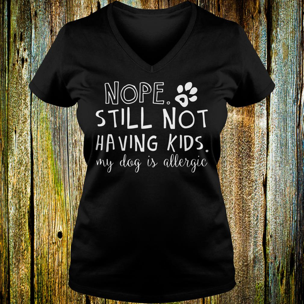 Top Nope Still Not Having Kids shirt Ladies V-Neck