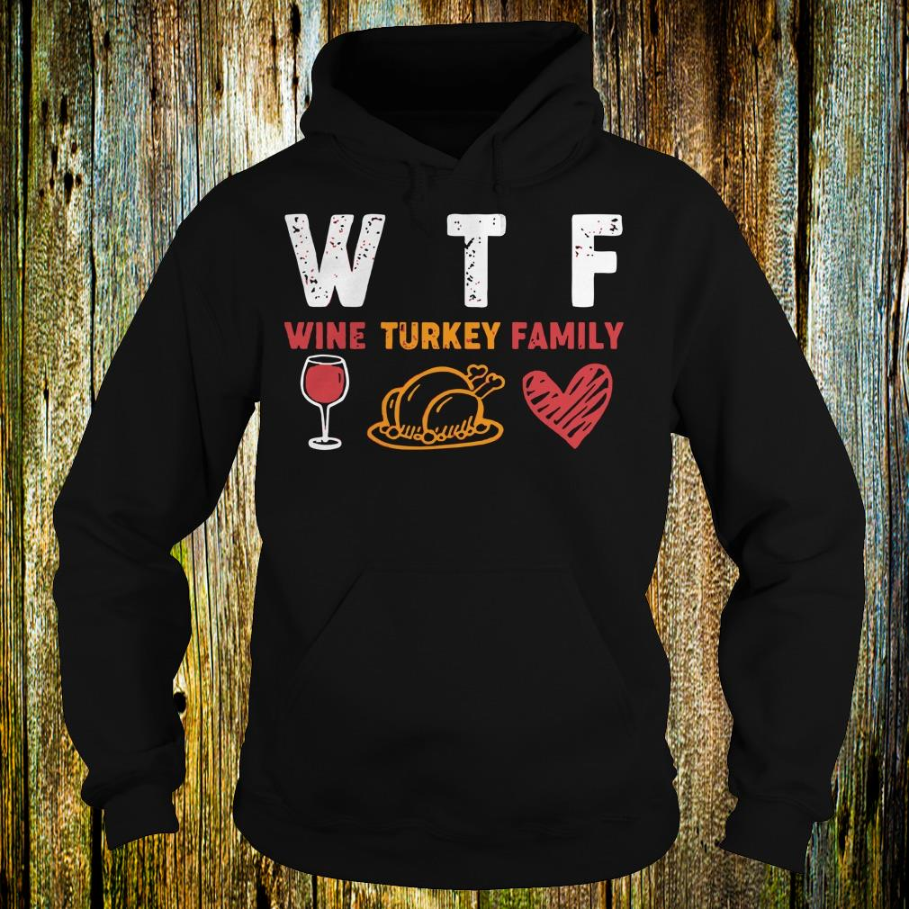 Top WTF wine turkey family shirt Hoodie