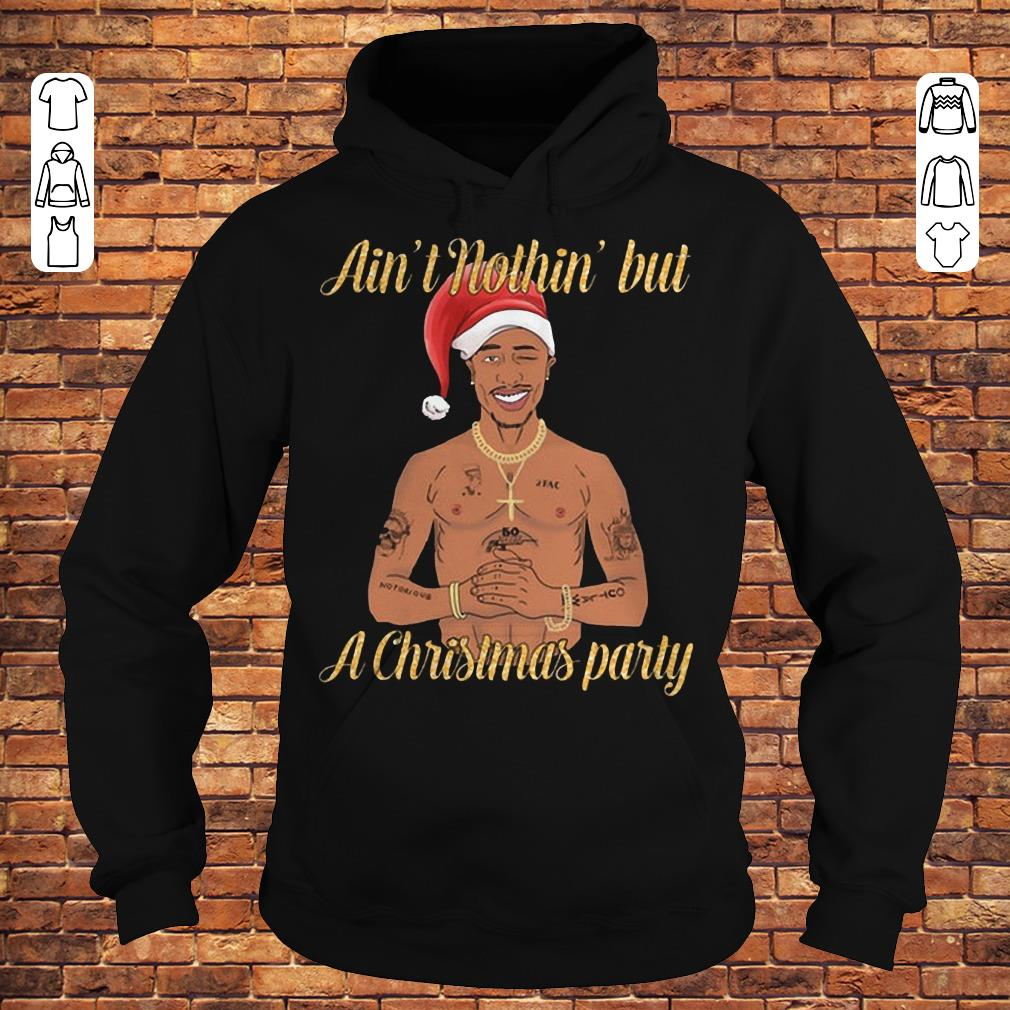 Tupac Ain't nothin' but a christmas party shirt Hoodie