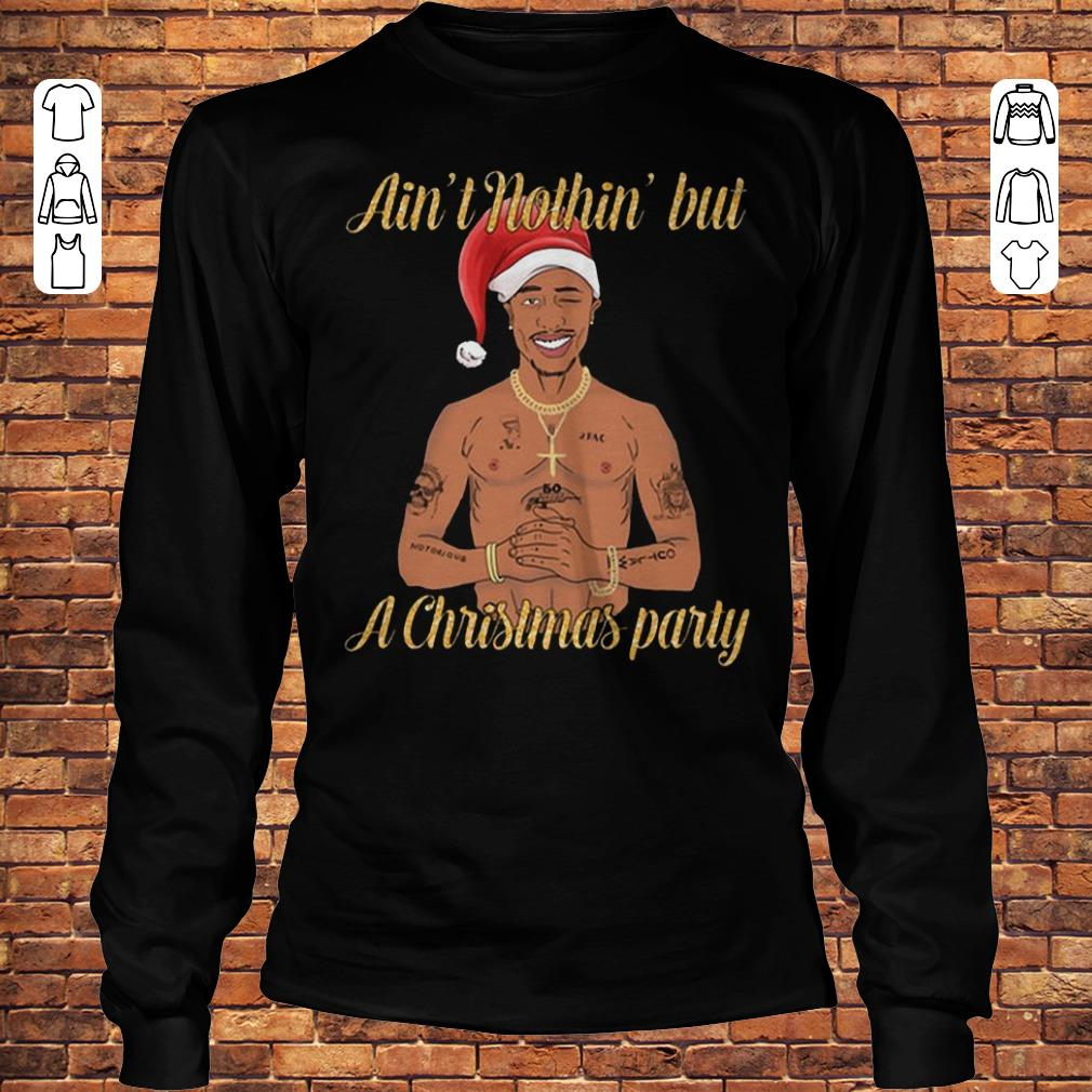 Tupac Ain't nothin' but a christmas party shirt Longsleeve Tee Unisex