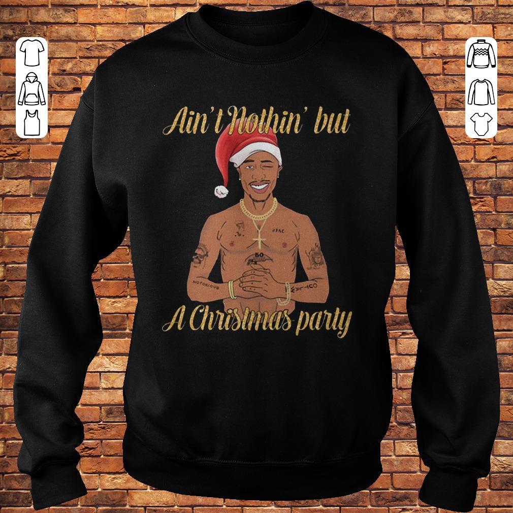 https://premiumleggings.net/images/2018/11/Tupac-Ain-t-nothin-but-a-christmas-party-shirt-Sweatshirt-Unisex.jpg