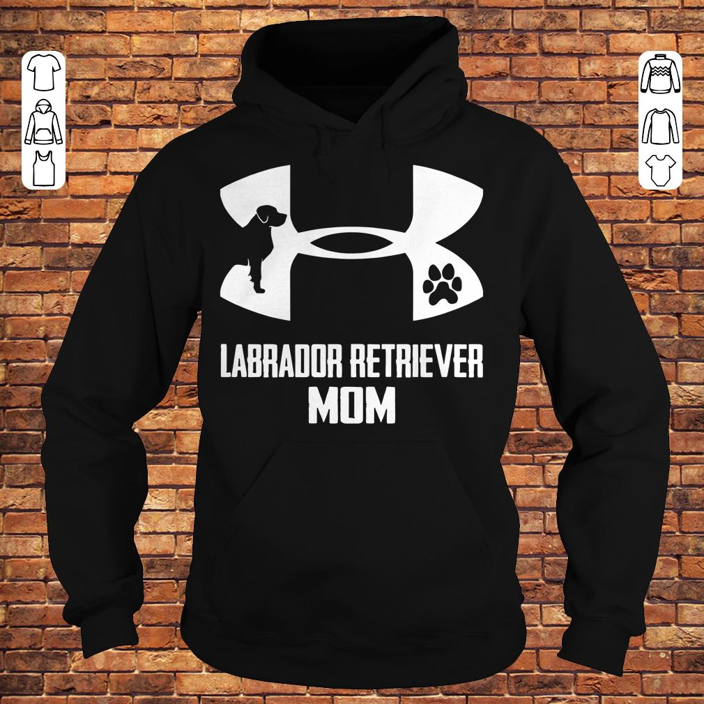 Under Armour Labrador retriever mom Shirt Hoodie