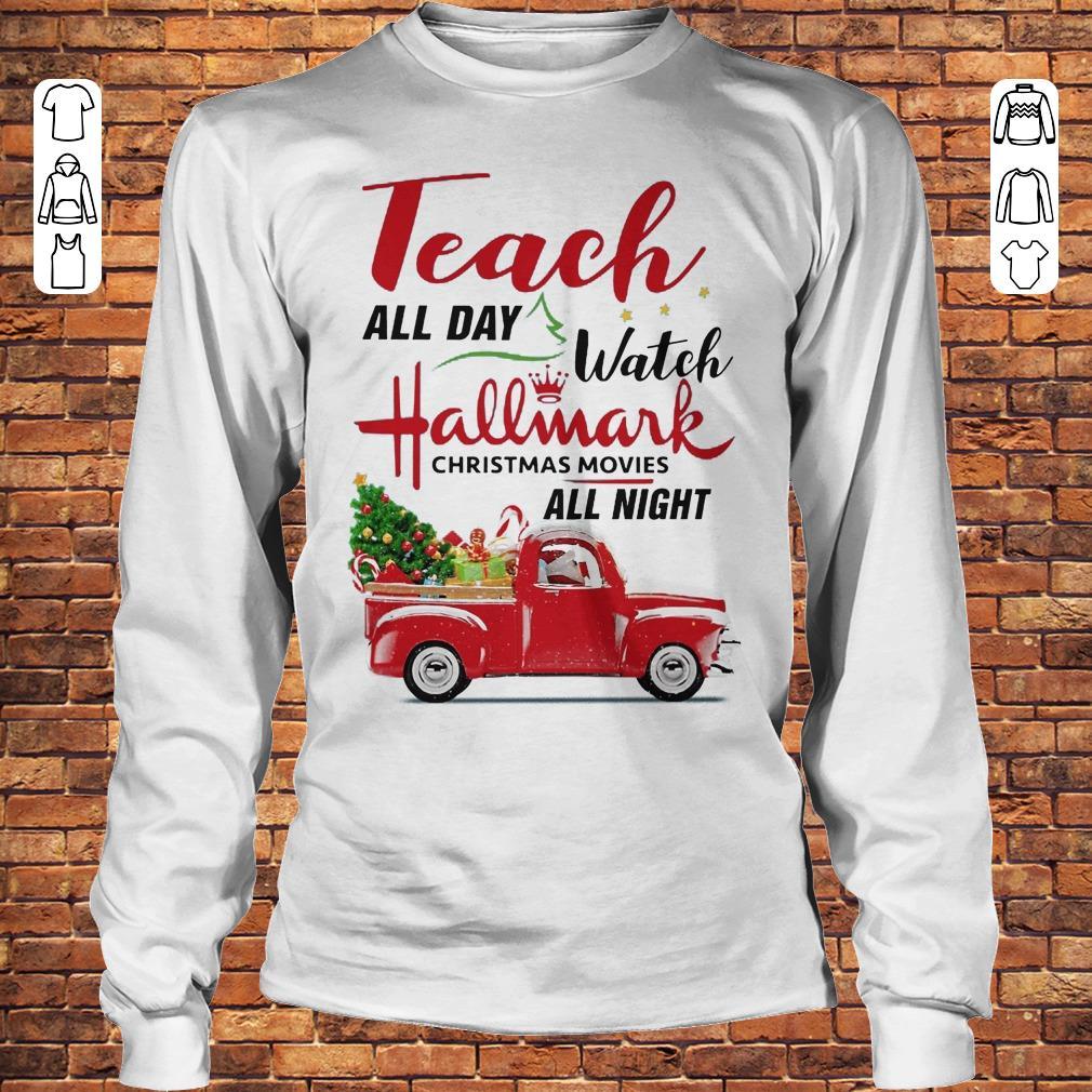 Vintage truck Teach all day Watch Hallmark christmas movies all night shirt Longsleeve Tee Unisex
