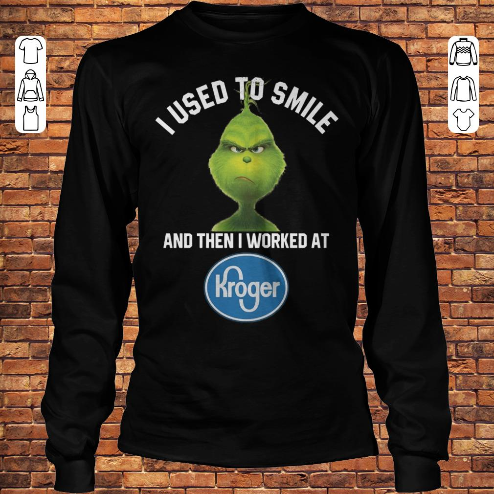 Grinch I Used To Smile Kroger Shirt Longsleeve Tee Unisex