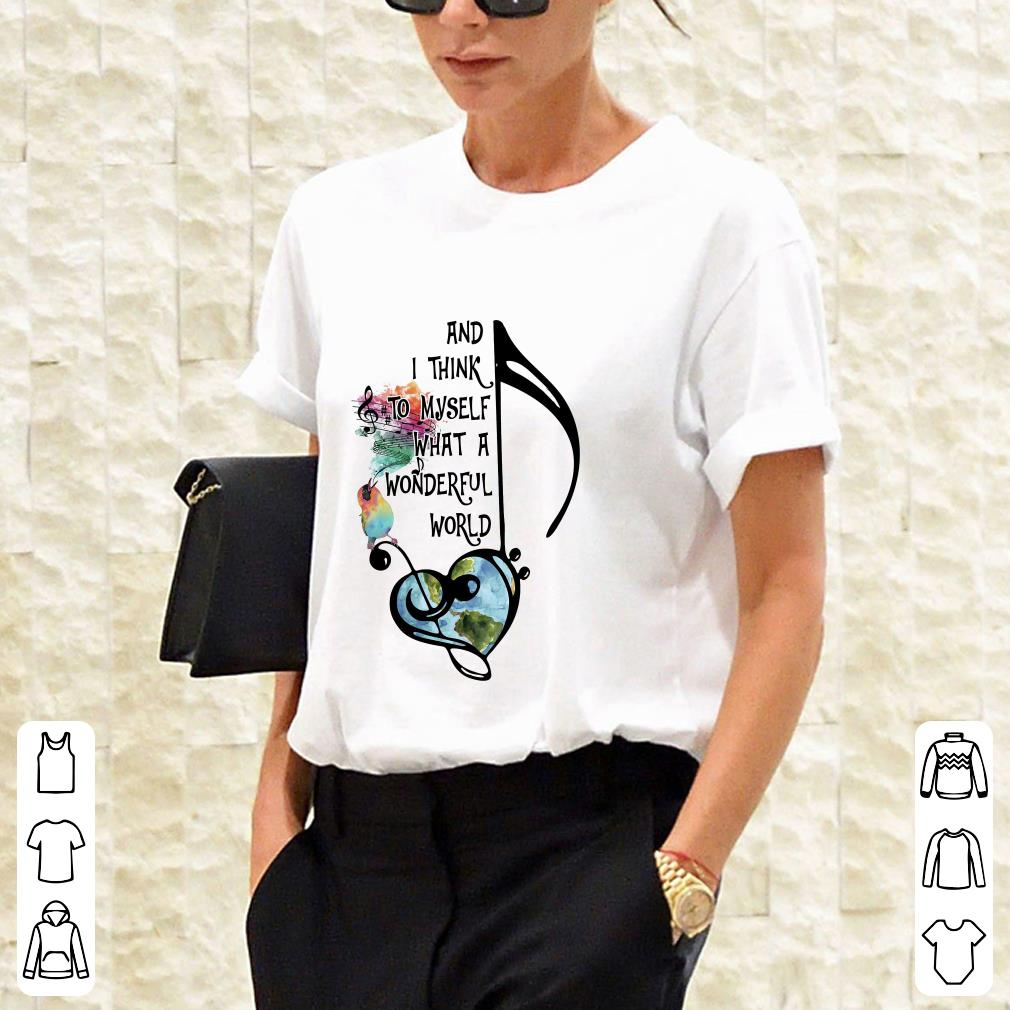 And I think to myself what a wonderful world shirt