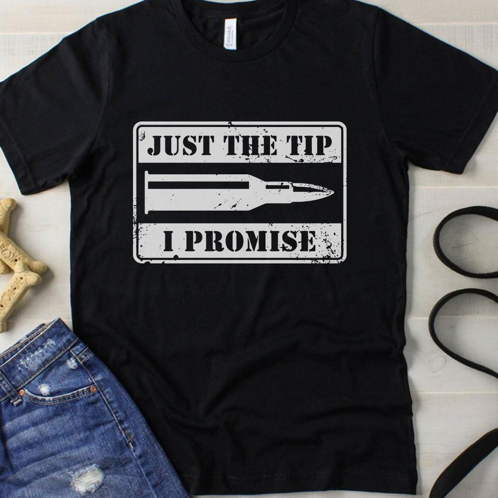 Bullet Just the tip I promise shirt