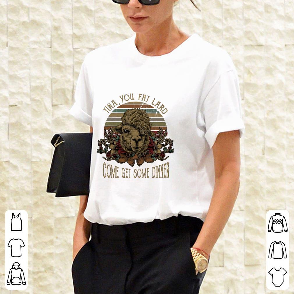 Camel Tina you fat lard come get some dinner shirt 2