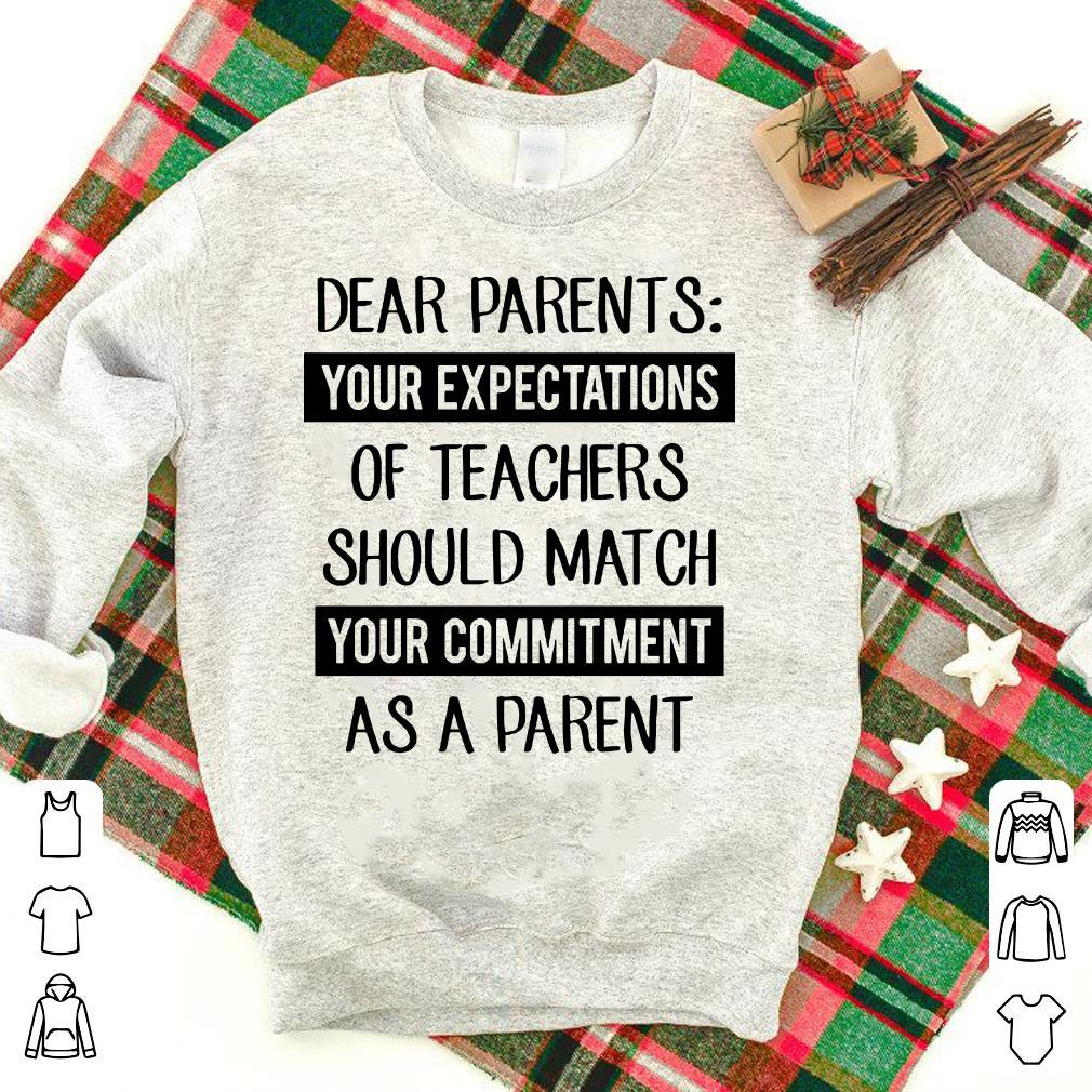 Dear Parents Your expectations of teachers should match shirt