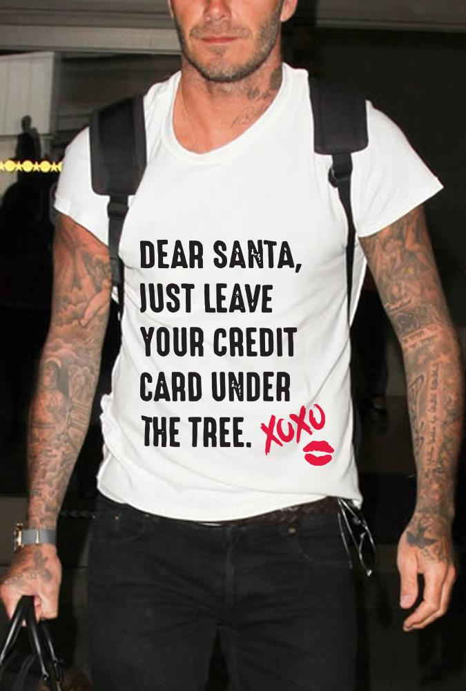 Dear santa just leave your credit card under the tree Xoxo shirt 1