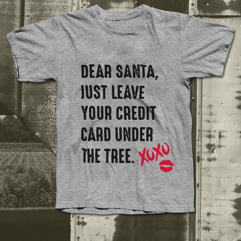 https://premiumleggings.net/images/2018/12/Dear-santa-just-leave-your-credit-card-under-the-tree-Xoxo-shirt_4.jpg