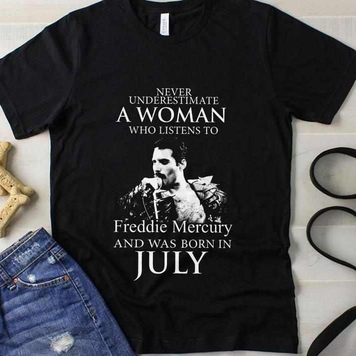 Freddie Mercury and was born in July Never underestimate a woman shirt